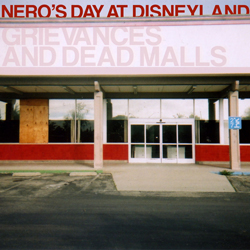 Nero's Day at Disneyland - Grievances and Dead Malls