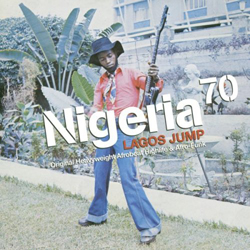 Nigeria 70: Lagos Jump (Original Heavymight Afrobeat, Highlife & Afro-Funk)