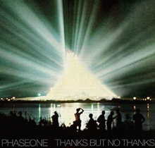 Phaseone - Thanks But No Thanks