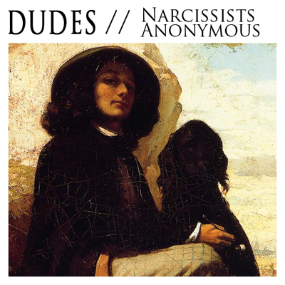 Dudes - Narcissists Anonymous